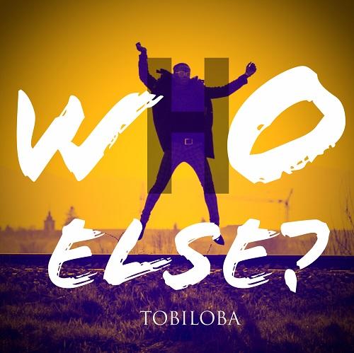 Musical Artist Tobiloba Releases New Single - WHO ELSE
