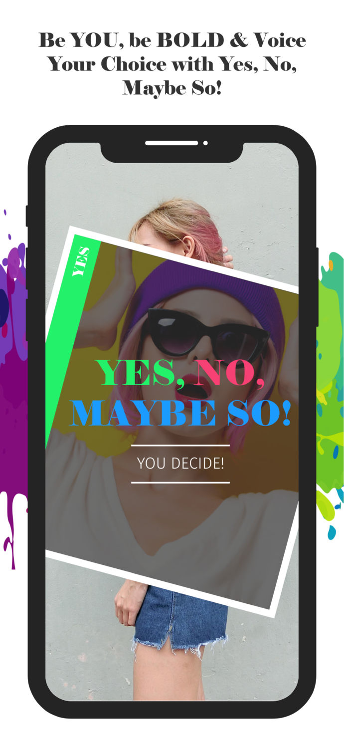 Yes, No, Maybe So! An Interactive Mobile App Giving Users Complete Freedom to Express Themselves & Empower Others