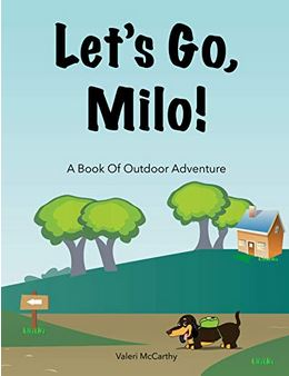 New Children's Book by American Author Valeri Mccarthy Inspires Kids to Get Moving With Outdoor K-9 Adventurer Milo and a Cast Of Four-Legged Friends