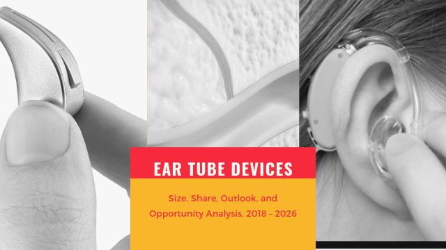 Ear Tube Devices Market Procedural Advancements, Competition Tracking, Evaluation and Regional Analysis 2026