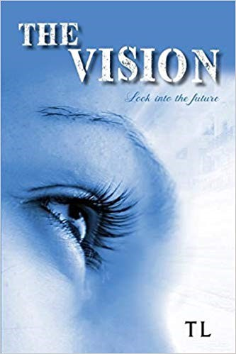 The Vision: Look Into the Future by Tony Love, 'TL' an Urban Fiction based on Real-life Happenings