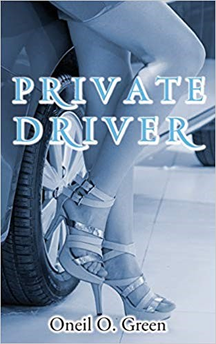 Private Driver by Oneil O. Green - a Twisted Tale of Hurried Romance and Hasty Life