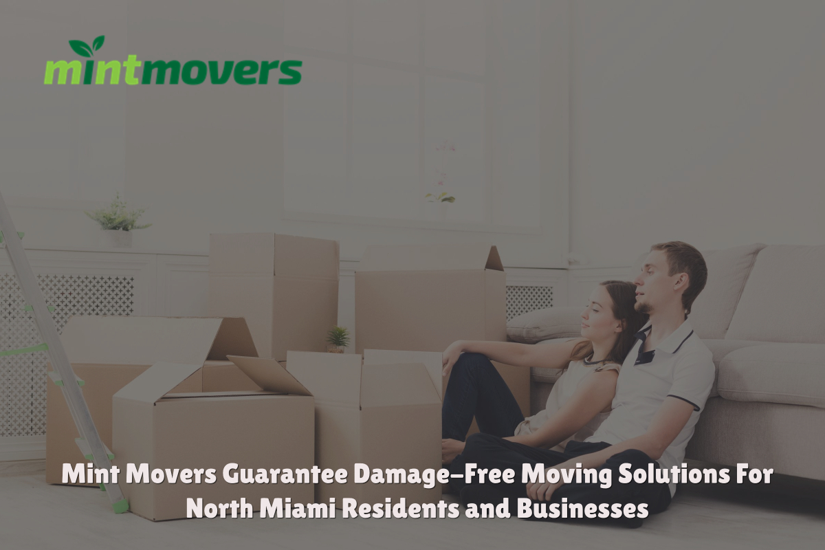 Mint Movers Guarantee Damage-Free Moving Solutions For North Miami Residents and Businesses