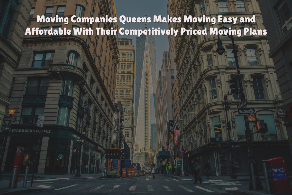 Moving Companies Queens Makes Moving Easy and Affordable With Their Competitively Priced Moving Plans