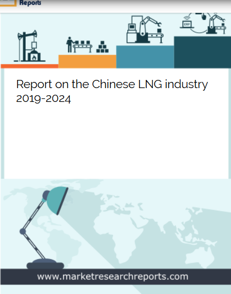 Chinese LNG industry 2019 - 2024 Market Research Report