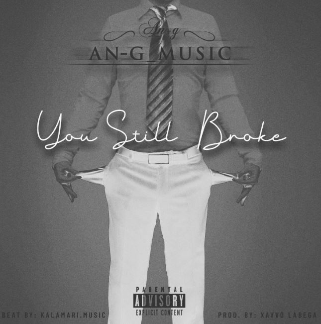 AN-G RELEASES NEW SINGLE TITLED 'YOU STILL BROKE'