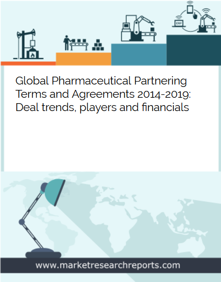 Global Pharmaceutical Partnering Terms and Agreements 2014 - 2019 Market Research Report