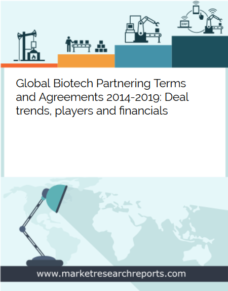 Global Biotech Partnering Terms and Agreements 2014 - 2019 Market Research Report