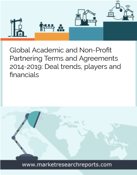 Global Academic and Non-Profit Partnering Terms and Agreements 2014 - 2019 Market Research Report