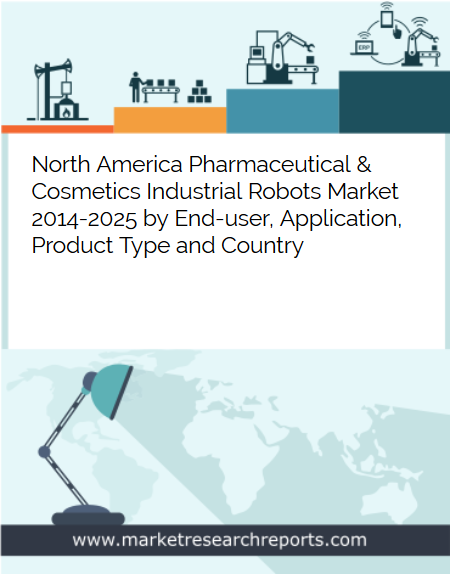 North America Pharmaceutical and Cosmetics Industrial Robots Market to Reach USD 368.88 Million by 2025 in terms of Robot Systems; Finds New Report