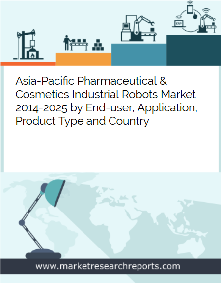 Asia Pacific Pharmaceutical and Cosmetics Industrial Robots Market to Reach USD 544.67 Million by 2025 in terms of Robot Systems; Finds New Report