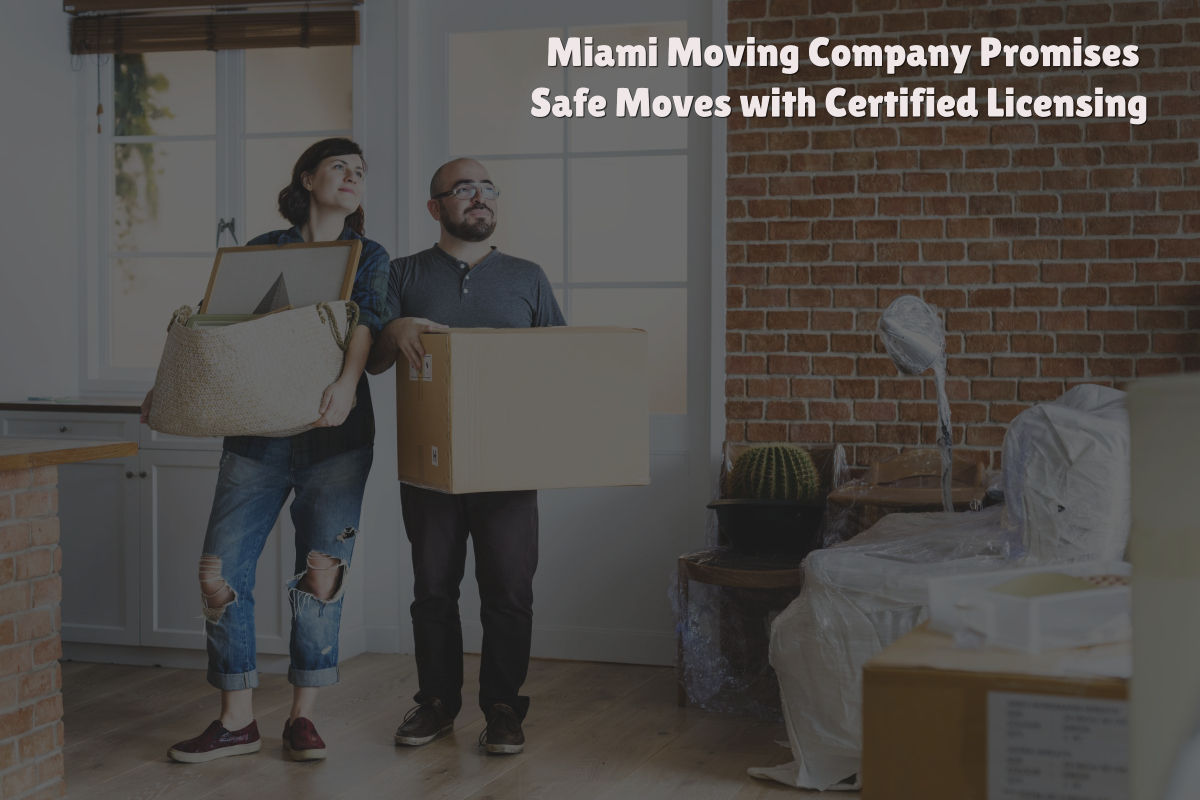 Miami Moving Company Promises Safe Moves with Certified Licensing