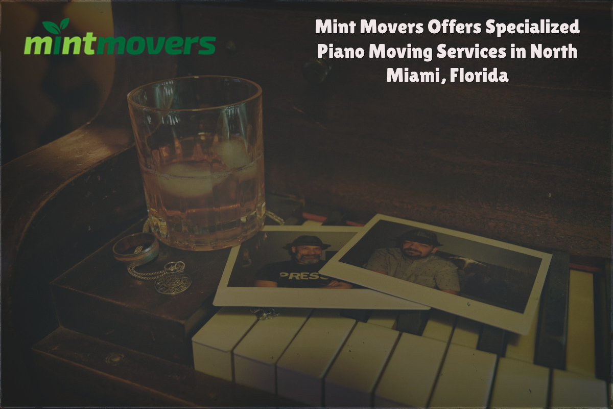 Mint Movers Offers Specialized Piano Moving Services in North Miami, Florida