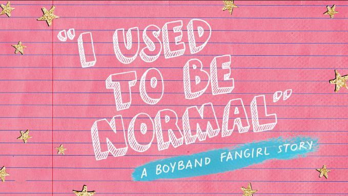 SCREAMING HEADLINES + SHRIEKING STEREOTYPES IN 'I USED TO BE NORMAL: A BOYBAND FANGIRL STORY'