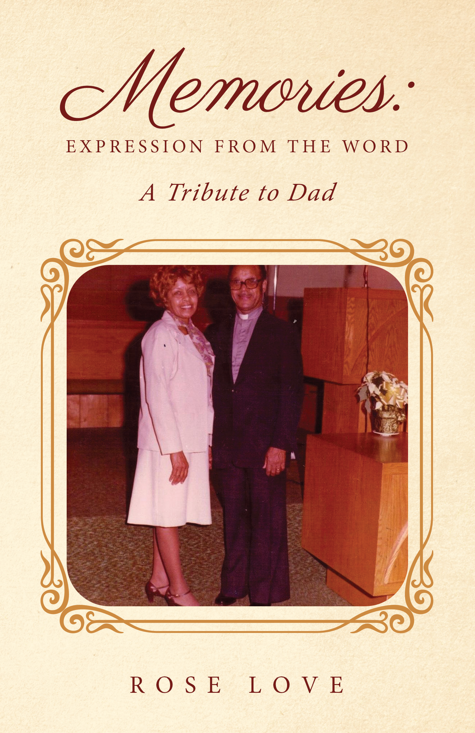 Memories: Expression from the Word A Tribute to Dad by Rose Love Now on Amazon!