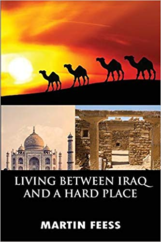 Living between Iraq and a Hard Place: Peace Corps Volunteers in Jordan, 2005-2007 - a Memoir by Martin 'Marty' Feess