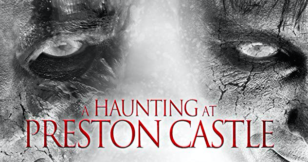 THE EVIL SPIRITS OF 'A HAUNTING AT PRESTON CASTLE' ARE UNLEASHED ON DVD: NOW AVAILABLE