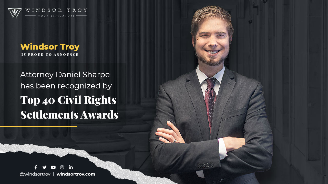 Windsor Troy is proud to announce that Attorney Daniel Sharpe has been recognized by Top 40 Civil Rights Settlements Awards
