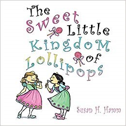 The Sweet Little Kingdom of Lollipops by Susan Hamm - a Christian Children's Book with the Message of 'All's Well Ends Well'