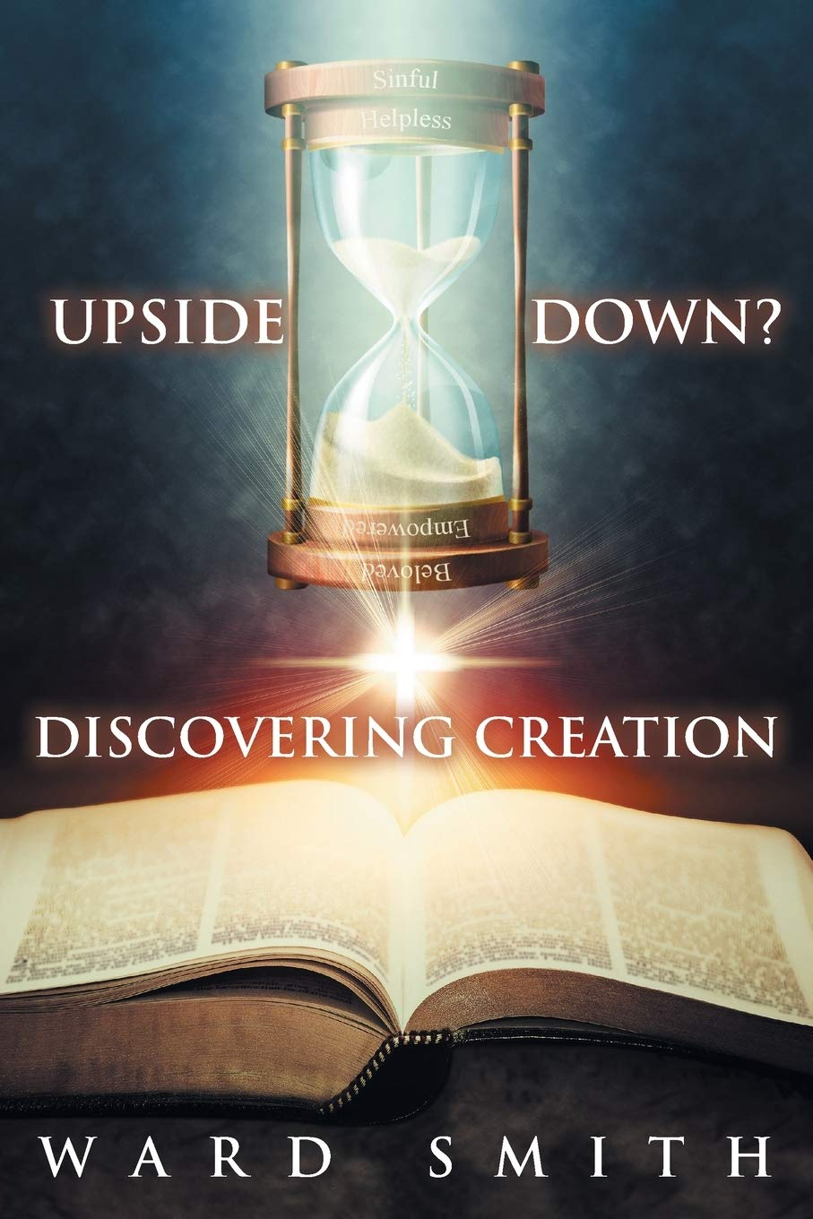 Upside Down Discovering Creation by Ward Smith Now on Amazon
