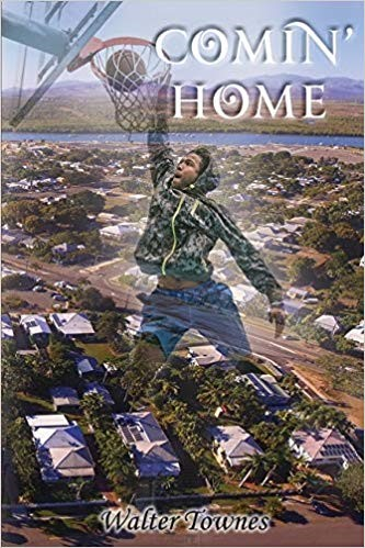 Comin' Home by Walter Townes - a Semi-autobiography for the Love of Basketball