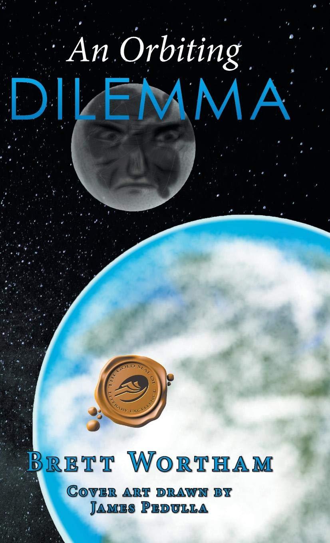 An Orbiting Dilemma by Brett Wortham Available on Amazon