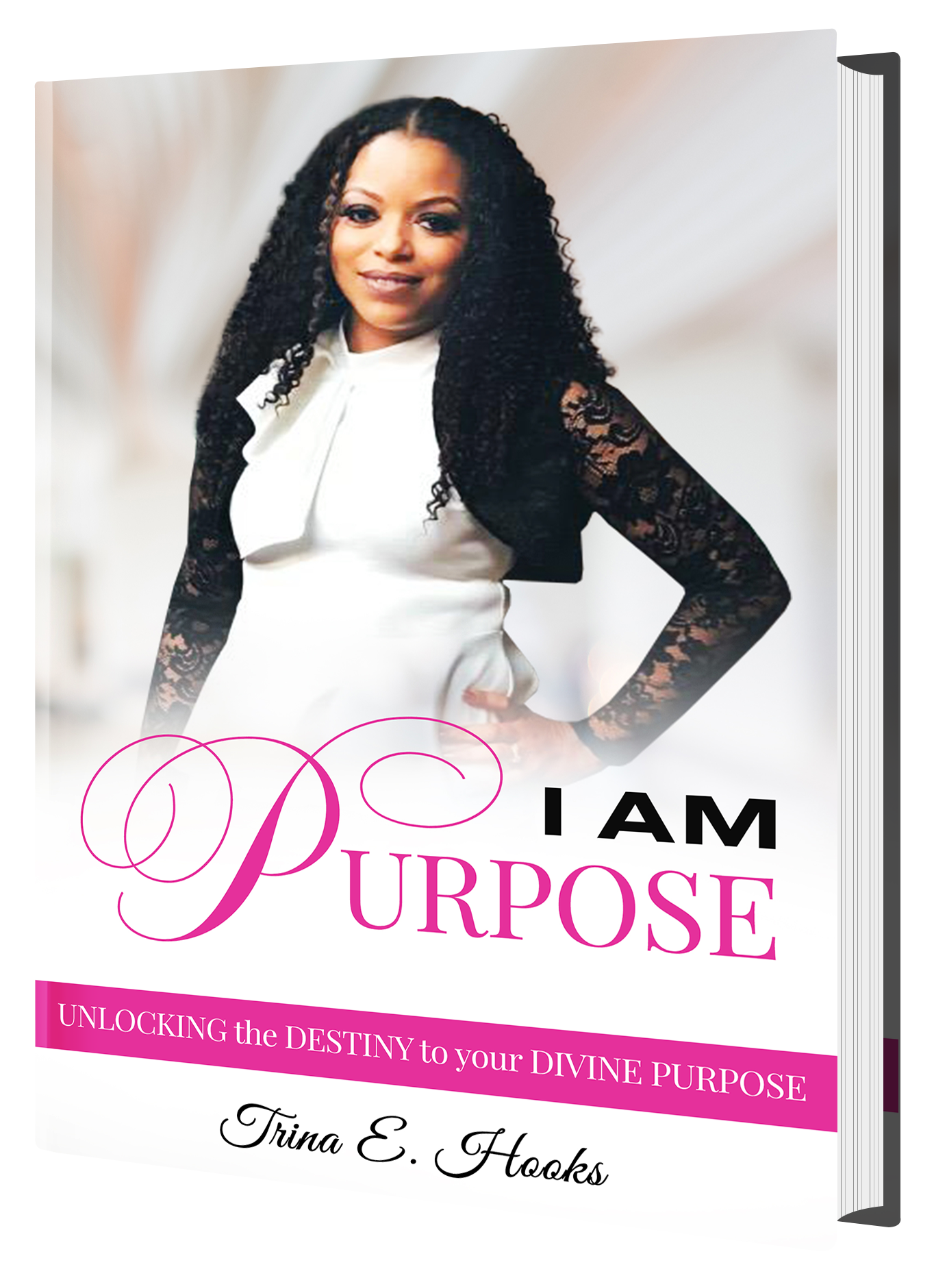 "Trina E Hooks' newly released ""I Am Purpose"" Is a Well-Written Inspiration Guide for Women that is ready to Unlock Their Divine Purpose"