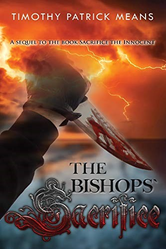 The Bishops\' Sacrifice: A Sequel to the book Sacrifice the Innocent by Timothy Patrick Means - of Black Magic and Vengeance