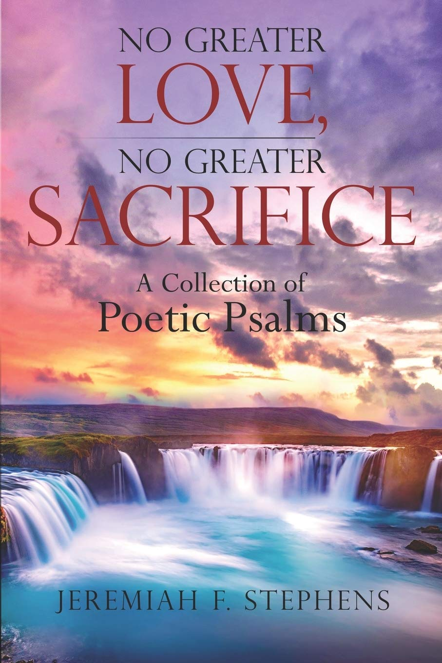 """Short Poetic Psalms to Overcome Daily Struggles, """"No Greater Love, No Greater Sacrifice"""" will Inspire Everyone"""