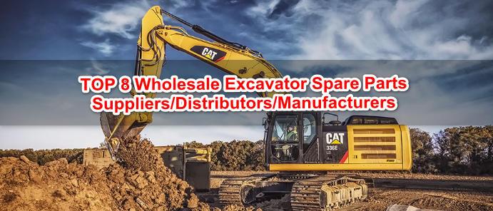 Top 8 Wholesale Excavator Spare Parts Suppliers/Distributors/Manufacturers