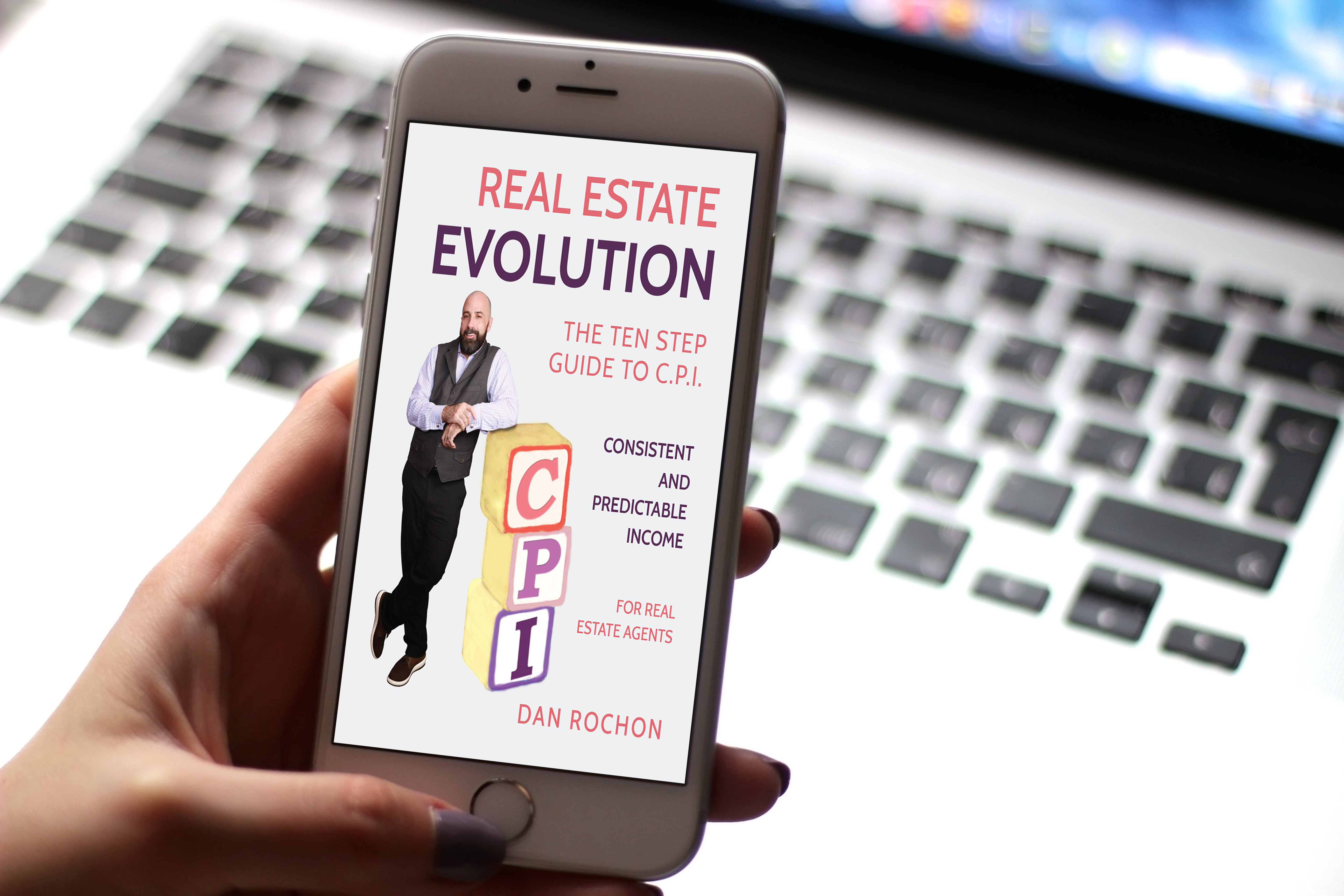 "Dan Rochon, Author and Real Estate Agent Launches New Book, ""Real Estate Evolution: The Ten Step Guide to (C.P.I.) - Consistent and Predictable Income For Real Estate Agents"" to Rave Reviews"