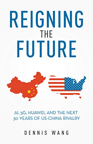 """Young Author Dennis Wang Publishes """"Reigning the Future: AI, 5G, Huawei, and the Next 30-Years of US-China Rivalry"""""""