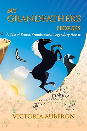 My Grandfather\'s Horses: A Tale of Pearls, Promises and Legendary Horses by Victoria Auberon - a Screenplay Transformed into a Book