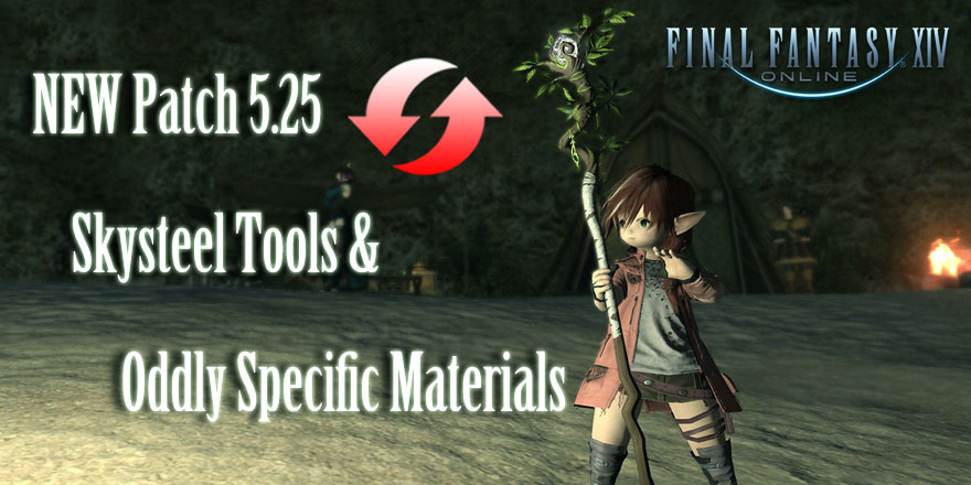 The Guide Of Final Fantasy Patch 5.25 Skysteel Tools & Oddly Specific Materials Needed