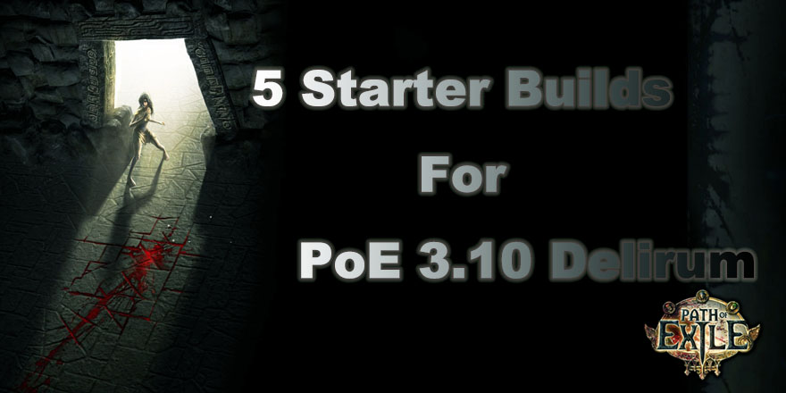 Here Comes Five Best Starter Builds Guide For Path of Exile 3.10 Delirium