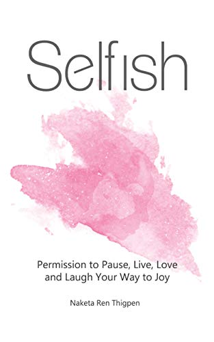 Naketa Ren Thigen Releases a Personal Transformation Survival Memoir Titled Selfish, Offering a Remedy of Hope and Healing For Ambitious Women