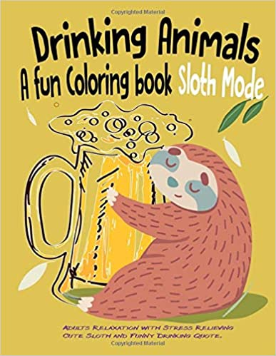Inkynistra Publishing Publishes a New Coloring Book For Adult Colorist on Amazon, Titled Drinking Animals: A Fun Coloring Book Sloth Mode