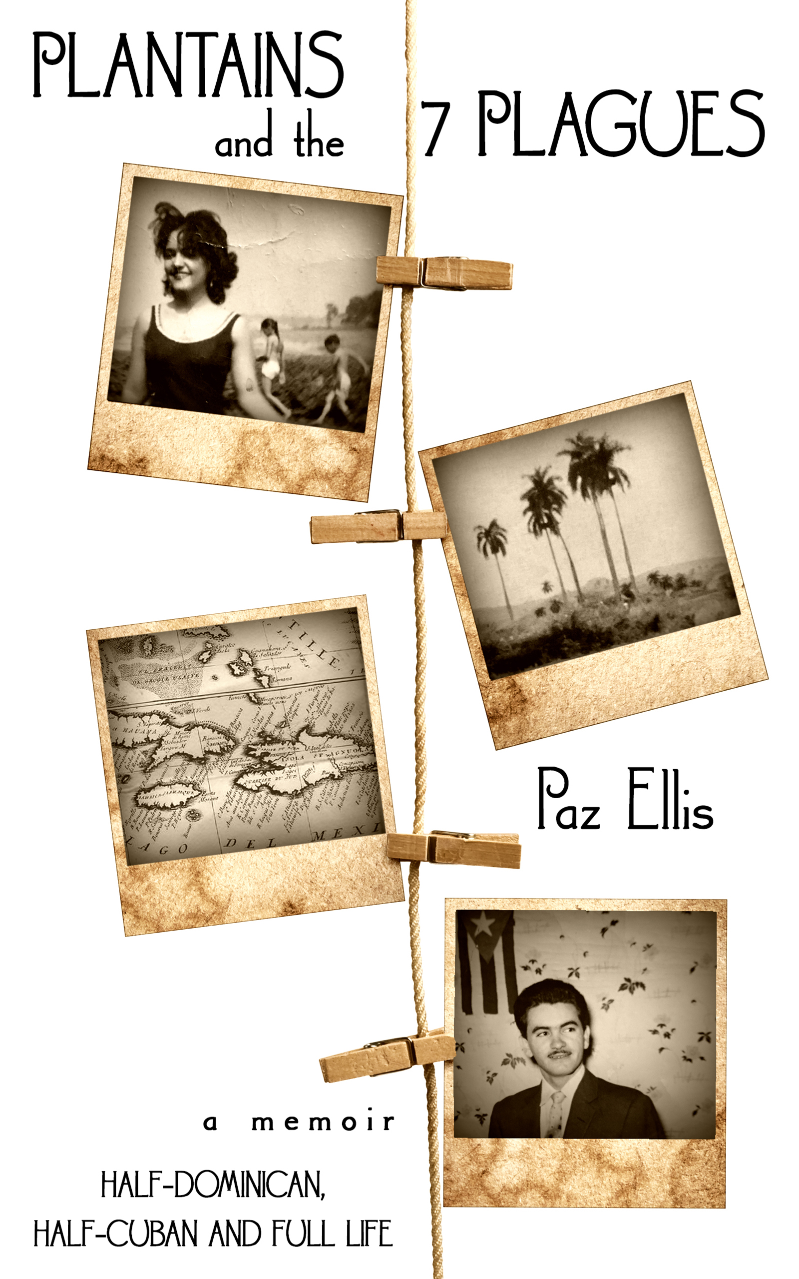 Paz Ellis's Plantains and the Seven Plagues: A Memoir: Half-Dominican, Half-Cuban, and Full Life Second Edition Out Now On Amazon