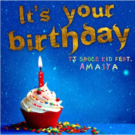 TJ Sauce Kid - It's Your Birthday Feat. Amaiya