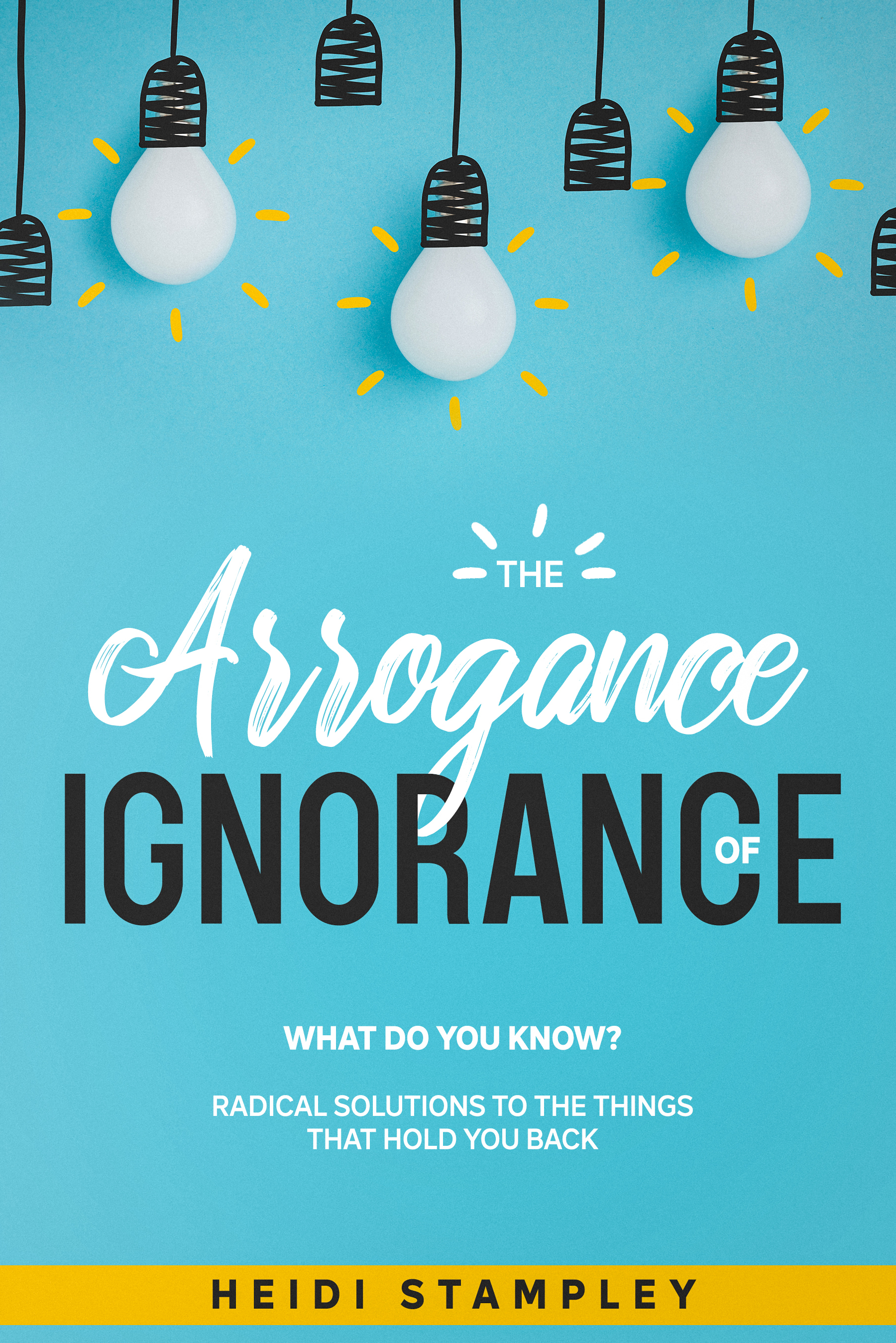 Heidi Stampley Launches Debut Book: The Arrogance of Ignorance