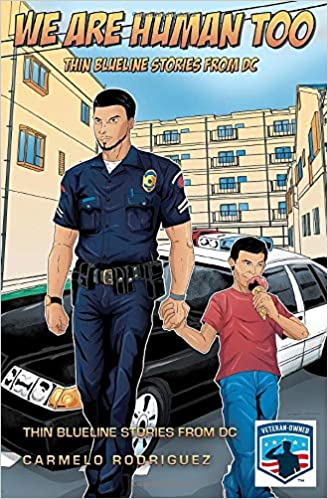 """Author and Police Officer Carmelo Rodriguez Releases """"We Are Human Too: The Blueline Stories From DC"""""""
