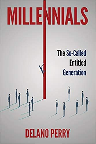 Delano Perry Publishes a New Book, Titled: Millennials: The So-Called Entitled Generation