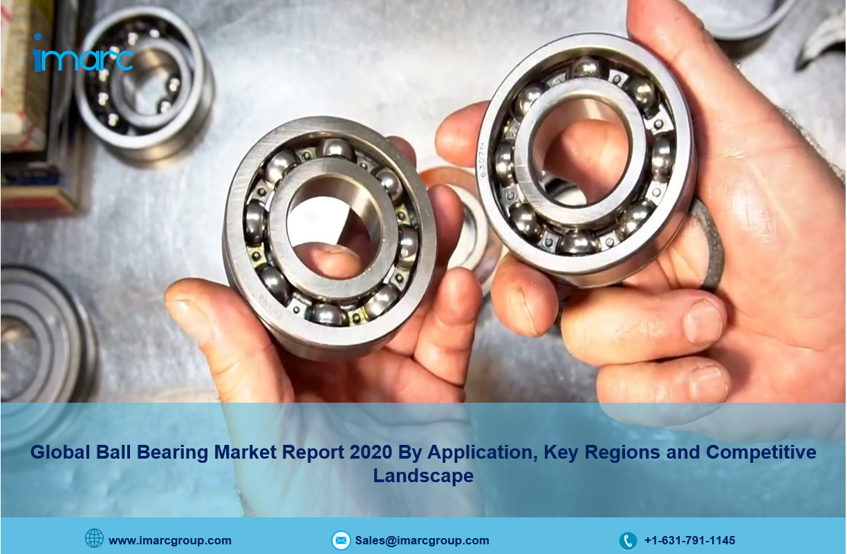 Global $46.2 Billion Ball Bearing Market Research Report: Global Market Review & Outlook (2020-2025) - IMARCGroup.com