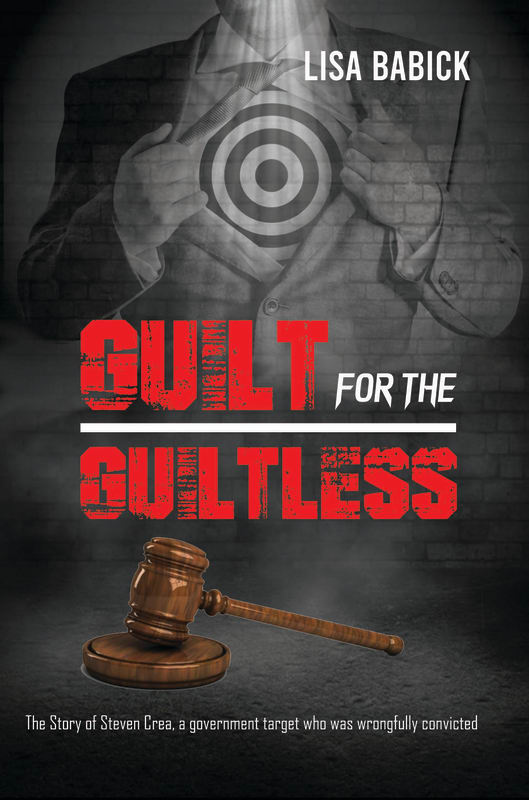 "Author and Investigative Journalist, Lisa Babick, Releases New Book ""Guilt for the Guiltless, The Story of Steven Crea, A Government Target Who Was Wrongfully Convicted"""