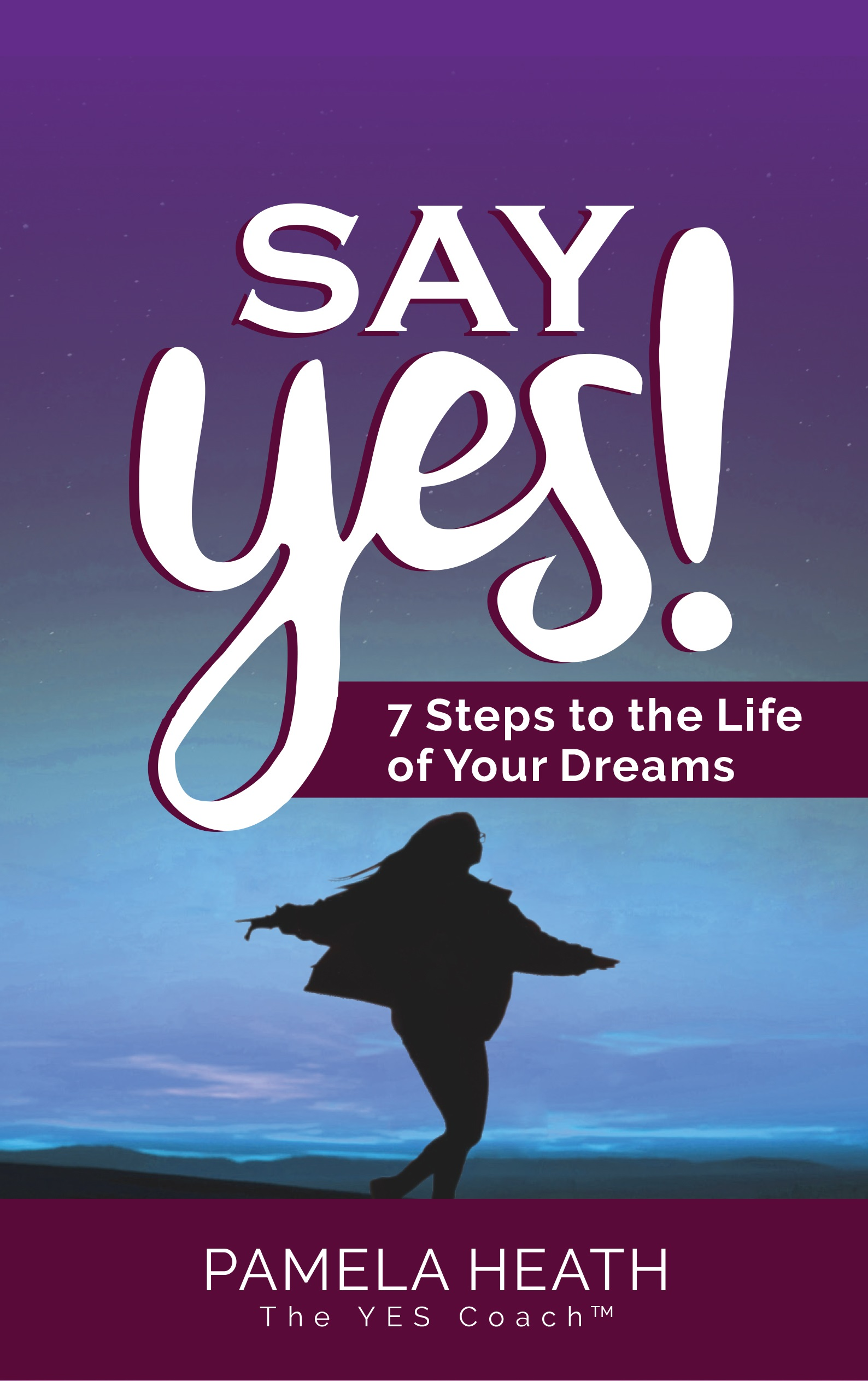 "Life Coach, Business Strategist and Author, Pamela Heath, unveils ""Say Yes! 7 Steps to the Life of Your Dreams,"" a Unique Book That Opens Up a World Of Yes"
