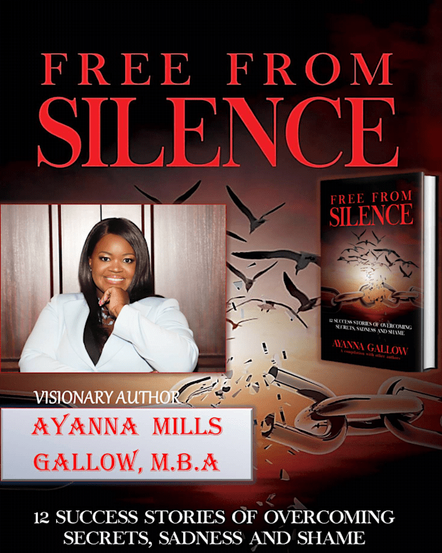 "Get Triumph over Tragedy with Ayanna Mills Gallow's New Book: ""Free From Silence: 12 Success Stories of Overcoming Secrets, Sadness, and Shame"""