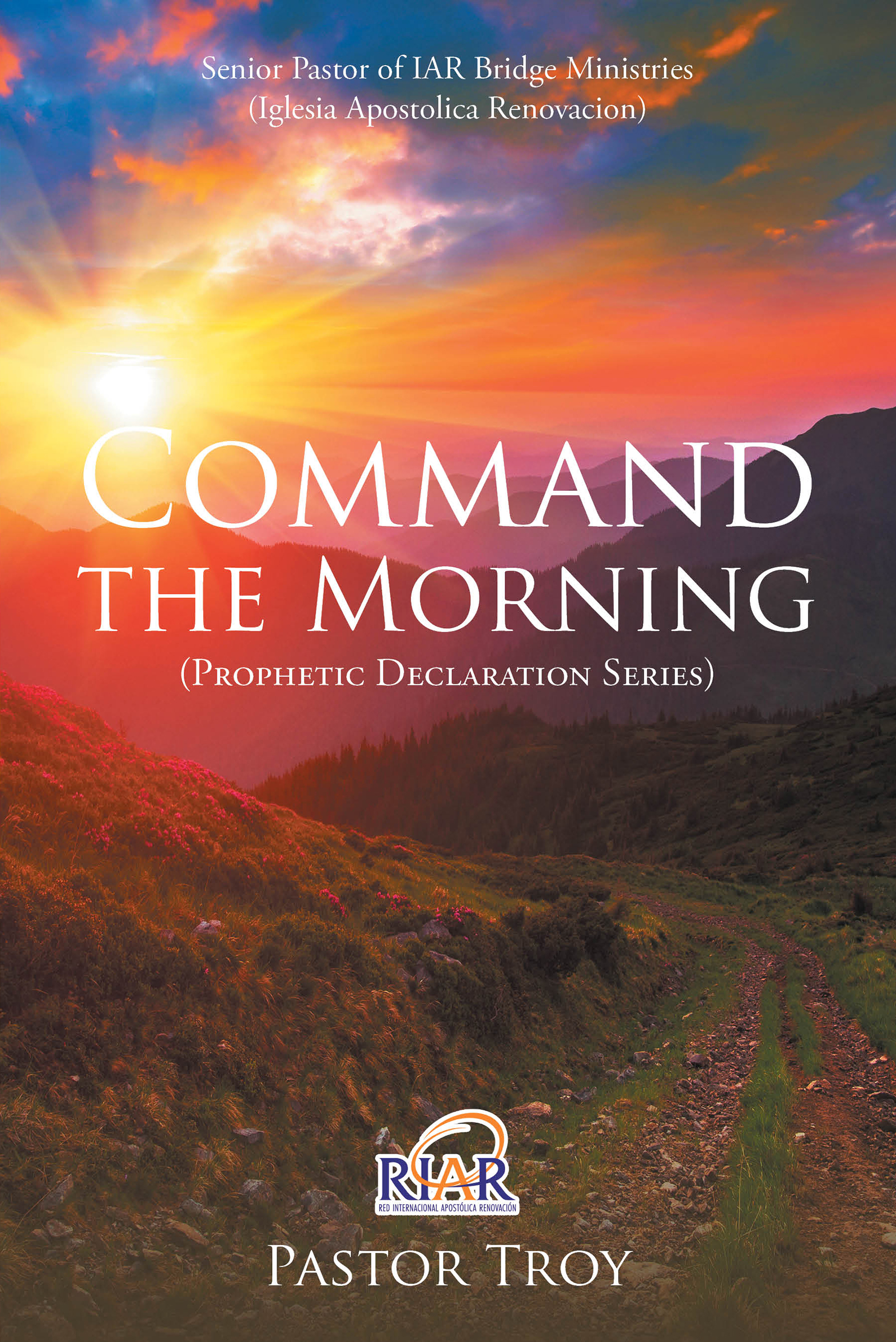 Command The Day with God's Word by Pastor Troy C. Moore
