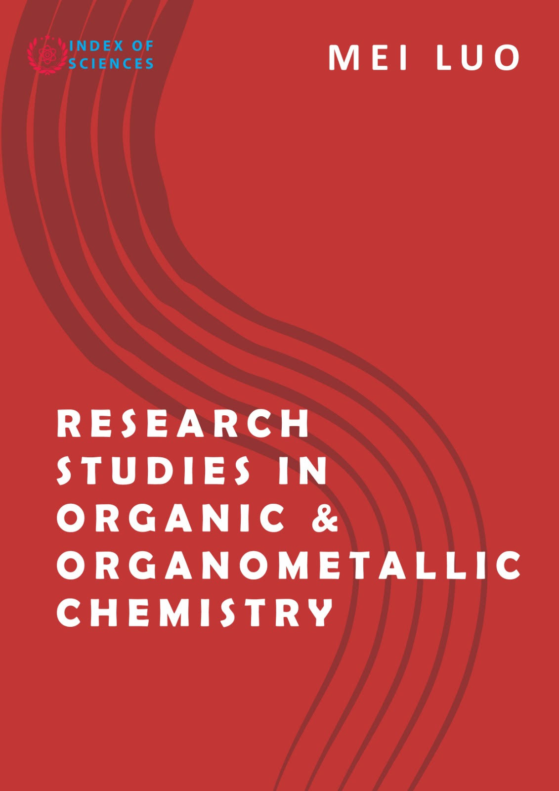 "Dr Mei Luo Releases New Scientific Research Book, ""Research Studies In Organic & Organometallic Chemistry"""