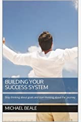 Building Your Success System. How to stop thinking about goals and start thinking about the journey