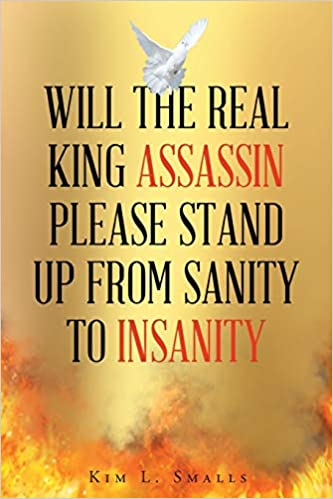 "New Book On Amazon Titled ""Will the Real King Assassin Please Stand Up from Sanity to Insanity"" By Kim Smalls"